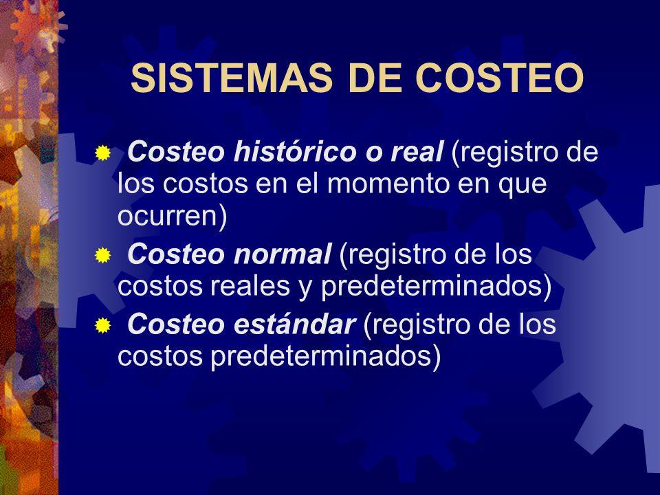 SISTEMAS DE COSTEO Costeo histórico o real (registro de los costos en el momento en que ocurren)