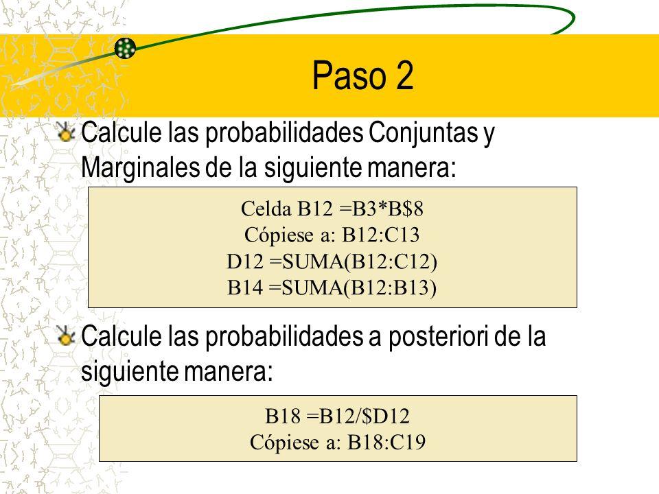 Paso 2Calcule las probabilidades Conjuntas y Marginales de la siguiente manera: Calcule las probabilidades a posteriori de la siguiente manera: