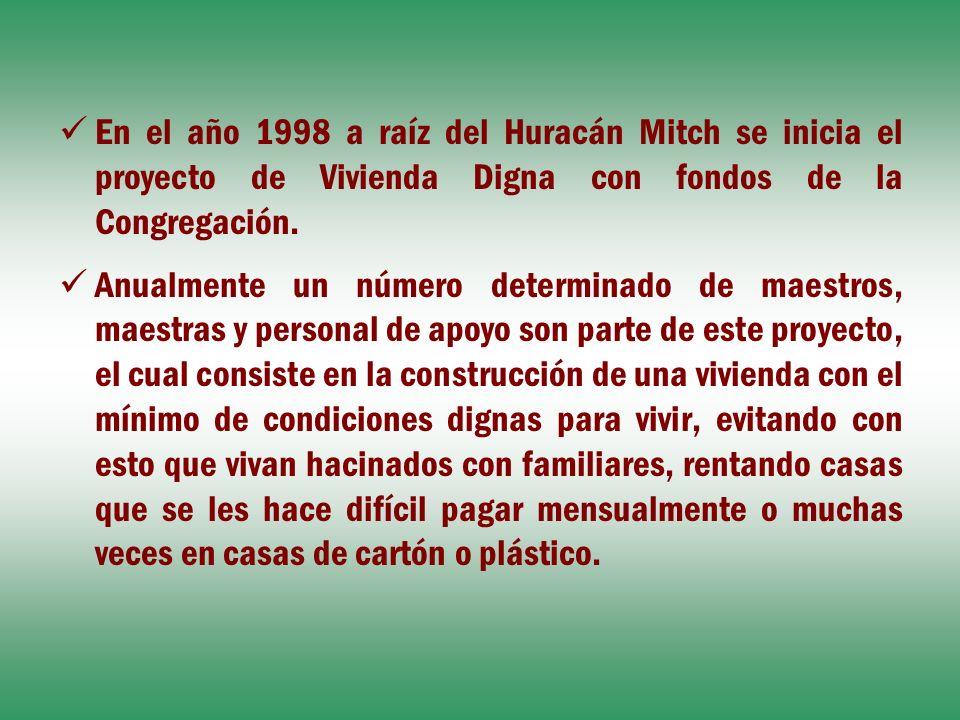 En el año 1998 a raíz del Huracán Mitch se inicia el proyecto de Vivienda Digna con fondos de la Congregación.