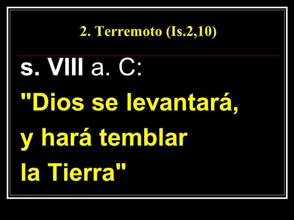 s. VIII a. C: Dios se levantará, y hará temblar la Tierra