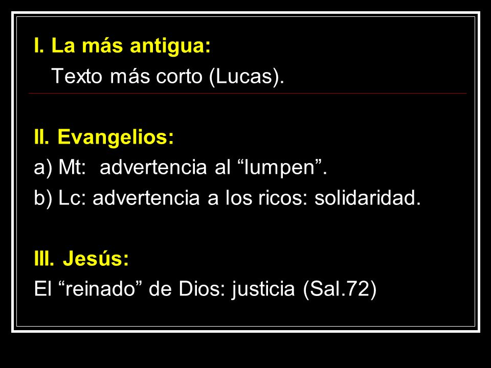 I. La más antigua: Texto más corto (Lucas). II. Evangelios: a) Mt: advertencia al lumpen . b) Lc: advertencia a los ricos: solidaridad.