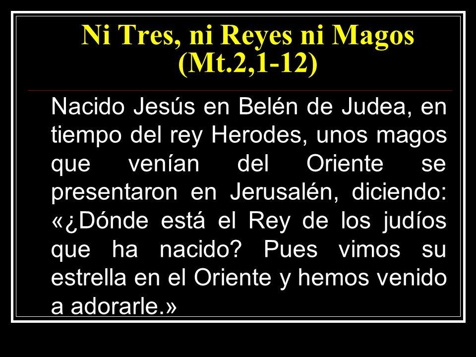 Ni Tres, ni Reyes ni Magos (Mt.2,1-12)