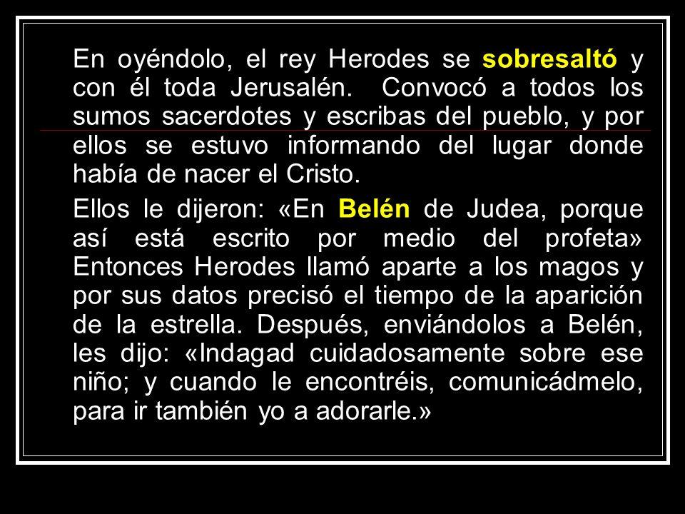 En oyéndolo, el rey Herodes se sobresaltó y con él toda Jerusalén