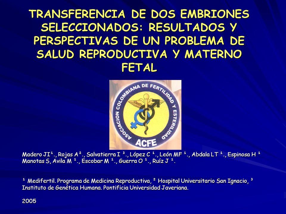 TRANSFERENCIA DE DOS EMBRIONES SELECCIONADOS: RESULTADOS Y PERSPECTIVAS DE UN PROBLEMA DE SALUD REPRODUCTIVA Y MATERNO FETAL