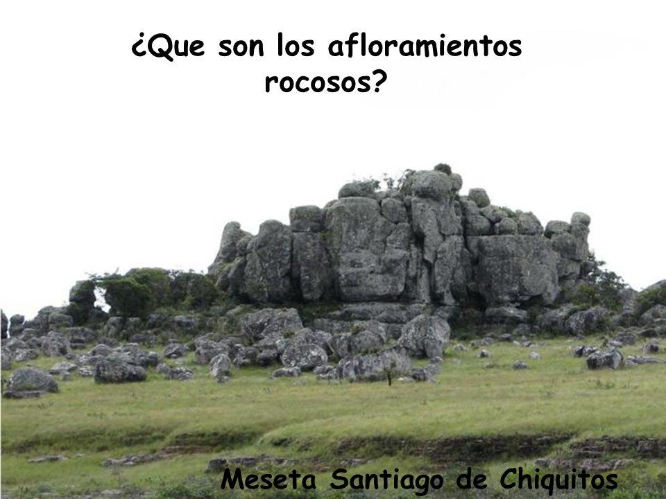 ¿Que son los afloramientos rocosos Meseta Santiago de Chiquitos