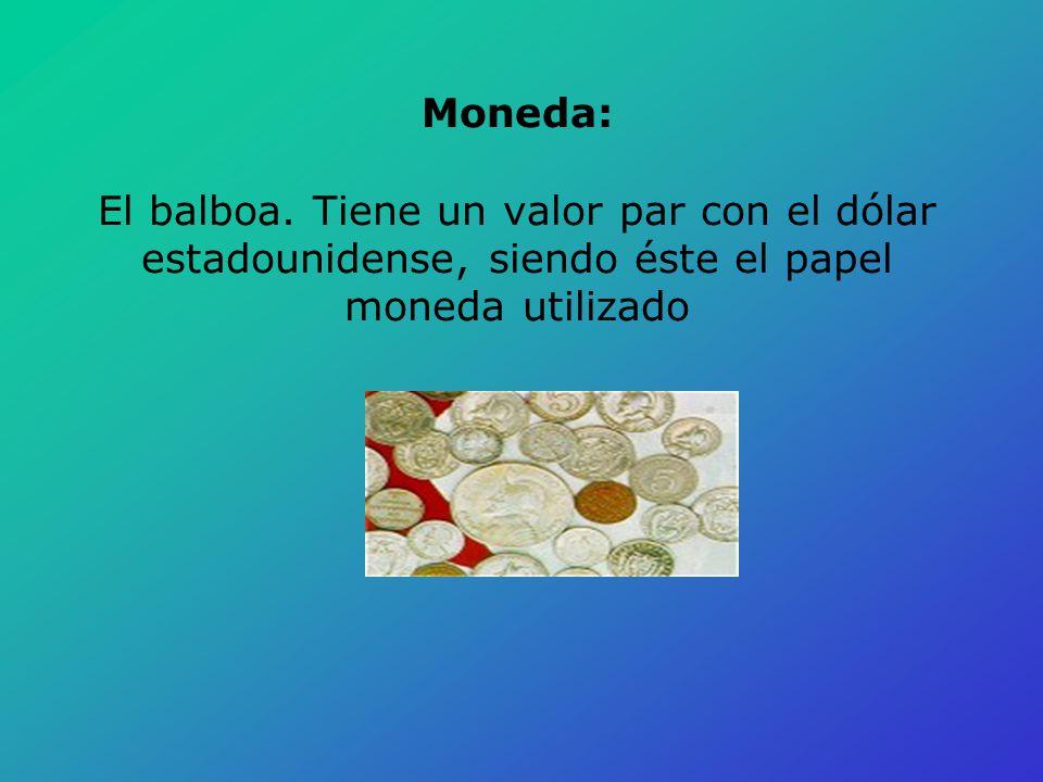 Moneda: El balboa. Tiene un valor par con el dólar estadounidense, siendo éste el papel moneda utilizado
