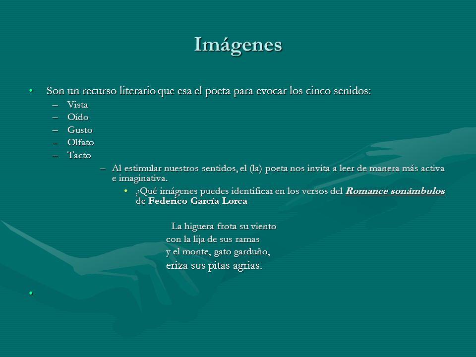 Imágenes Son un recurso literario que esa el poeta para evocar los cinco senidos: Vista. Oído. Gusto.