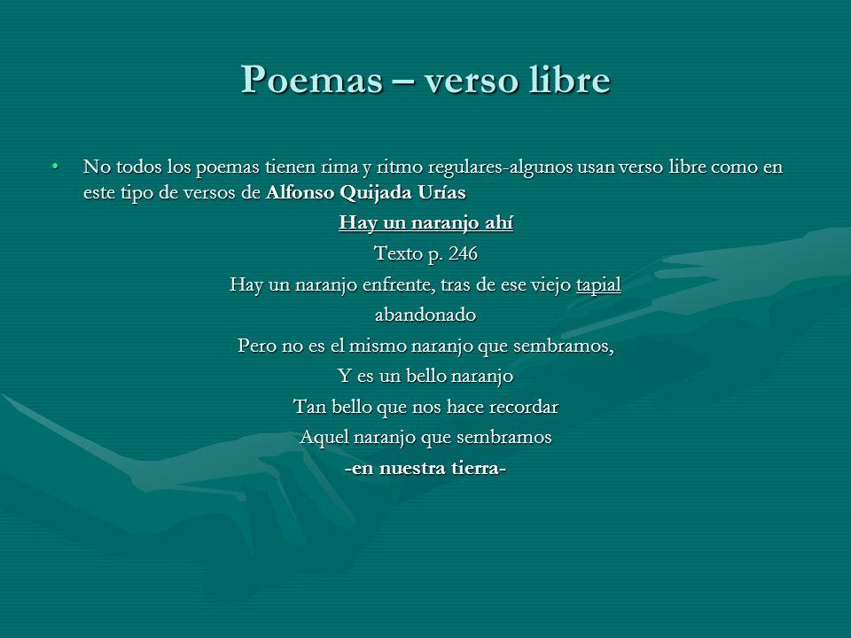 Poemas – verso libre No todos los poemas tienen rima y ritmo regulares-algunos usan verso libre como en este tipo de versos de Alfonso Quijada Urías.