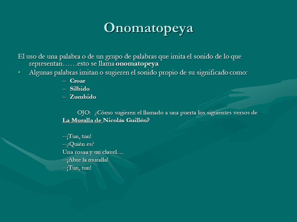 Onomatopeya El uso de una palabra o de un grupo de palabras que imita el sonido de lo que representan……esto se llama onomatopeya.