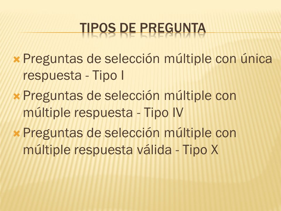 TIPOS DE PREGUNTA Preguntas de selección múltiple con única respuesta - Tipo I. Preguntas de selección múltiple con múltiple respuesta - Tipo IV.