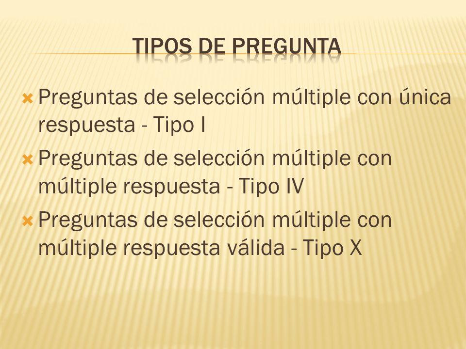 TIPOS DE PREGUNTAPreguntas de selección múltiple con única respuesta - Tipo I. Preguntas de selección múltiple con múltiple respuesta - Tipo IV.