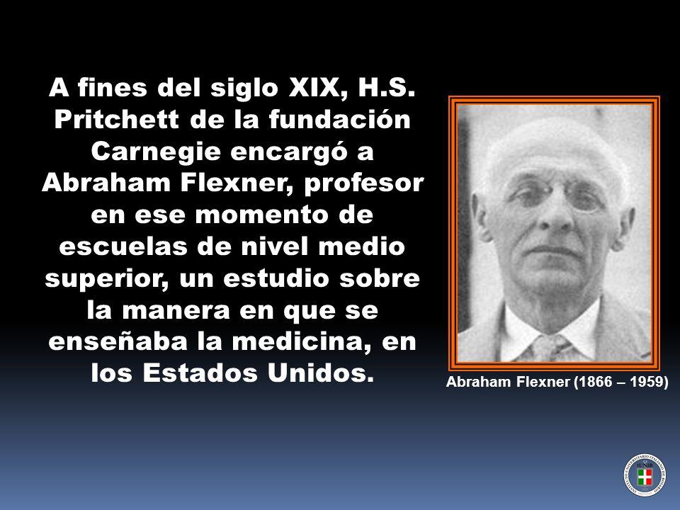 A fines del siglo XIX, H.S. Pritchett de la fundación Carnegie encargó a Abraham Flexner, profesor en ese momento de escuelas de nivel medio superior, un estudio sobre la manera en que se enseñaba la medicina, en los Estados Unidos.