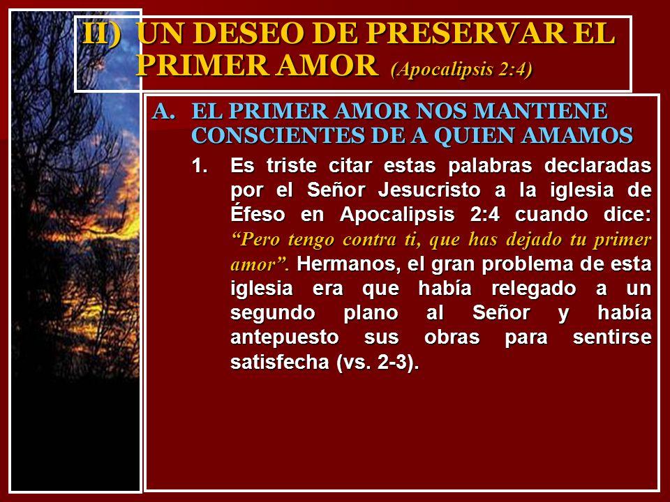 II) UN DESEO DE PRESERVAR EL PRIMER AMOR (Apocalipsis 2:4)