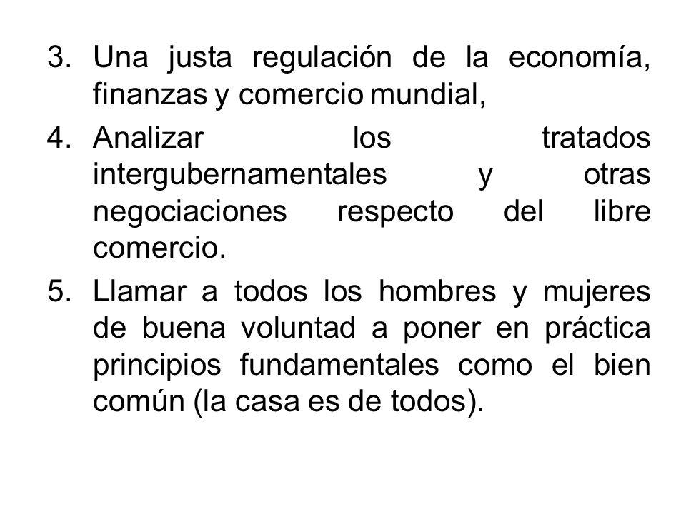 Una justa regulación de la economía, finanzas y comercio mundial,