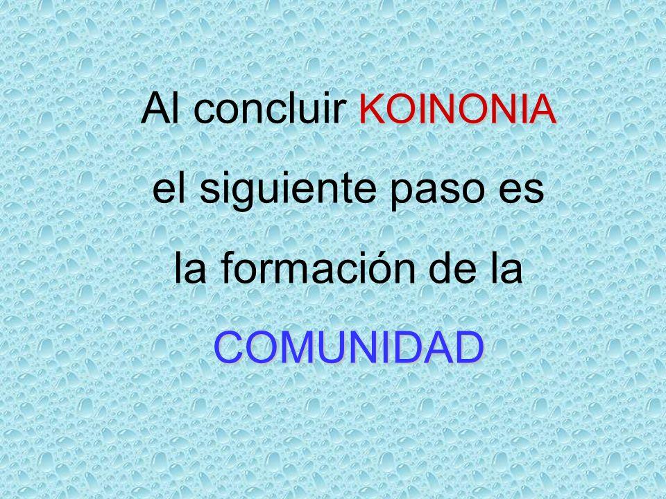 Al concluir KOINONIA el siguiente paso es la formación de la COMUNIDAD
