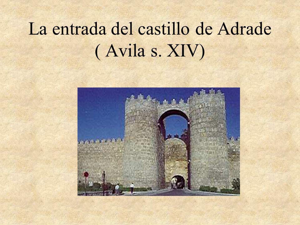 La entrada del castillo de Adrade ( Avila s. XIV)