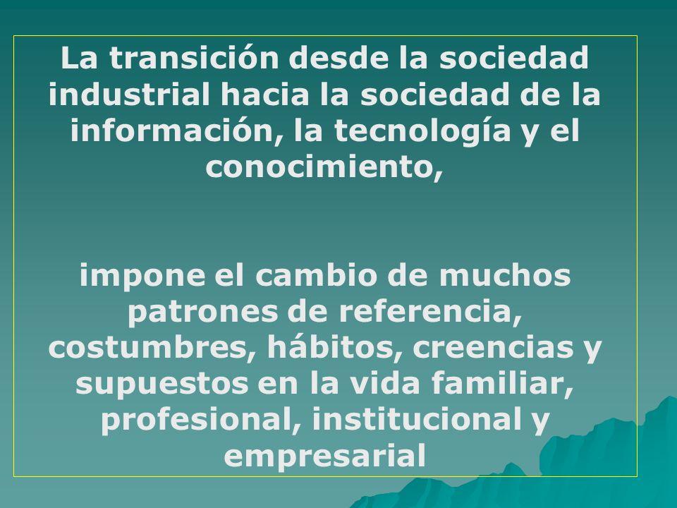 La transición desde la sociedad industrial hacia la sociedad de la información, la tecnología y el conocimiento,