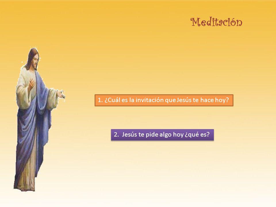 Meditación 1. ¿Cuál es la invitación que Jesús te hace hoy