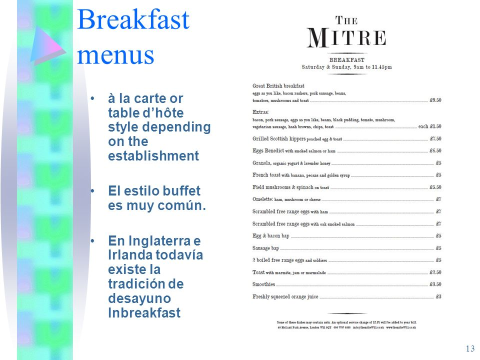 Breakfast menus à la carte or table d'hôte style depending on the establishment. El estilo buffet es muy común.