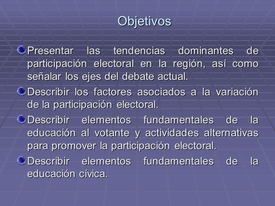 Objetivos Presentar las tendencias dominantes de participación electoral en la región, así como señalar los ejes del debate actual.