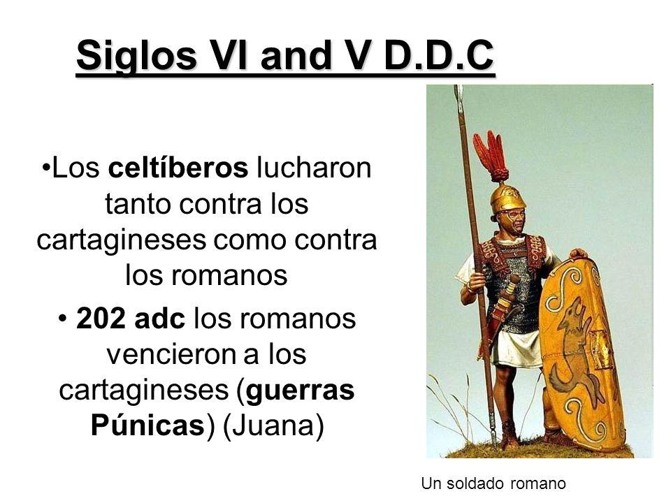 Siglos VI and V D.D.C Los celtíberos lucharon tanto contra los cartagineses como contra los romanos.