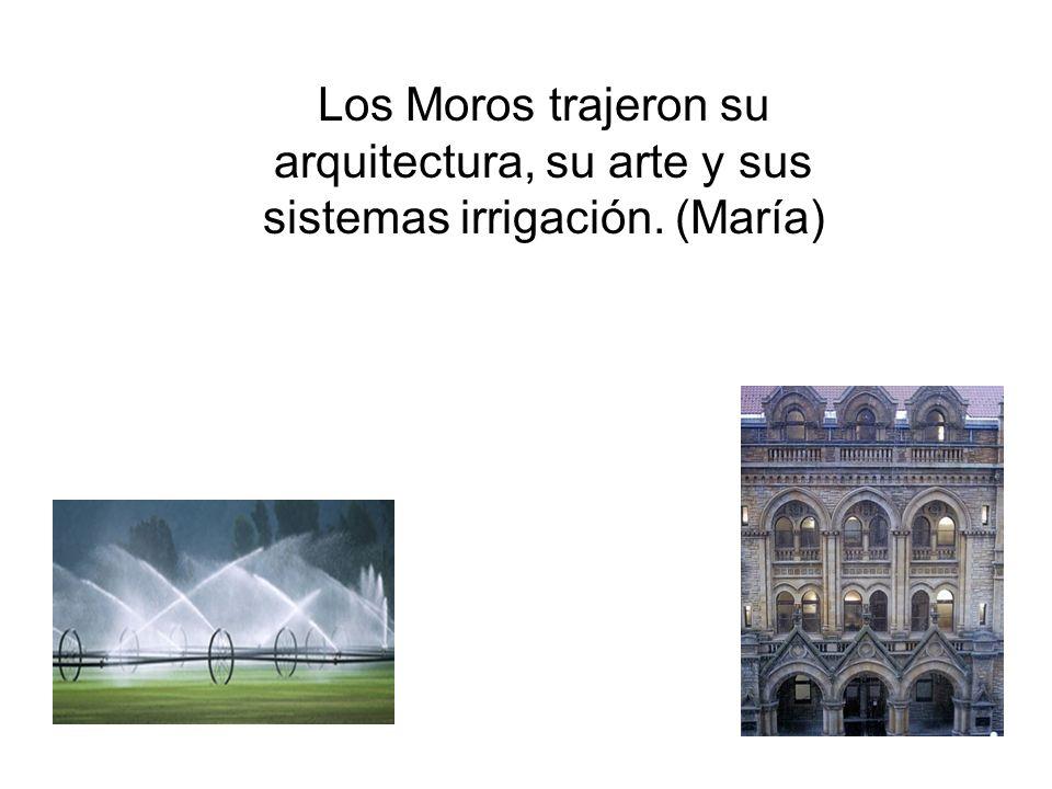 Los Moros trajeron su arquitectura, su arte y sus sistemas irrigación