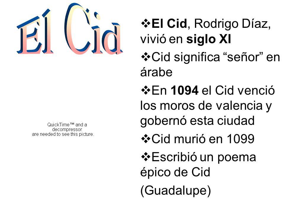 El Cid El Cid, Rodrigo Díaz, vivió en siglo XI
