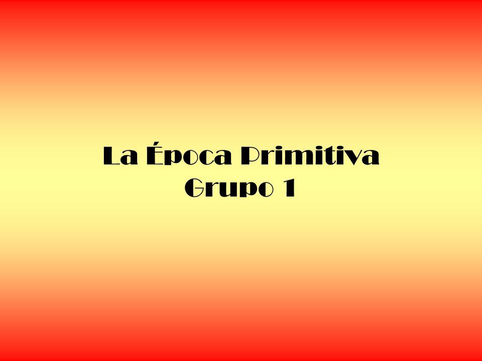 La Época Primitiva Grupo 1