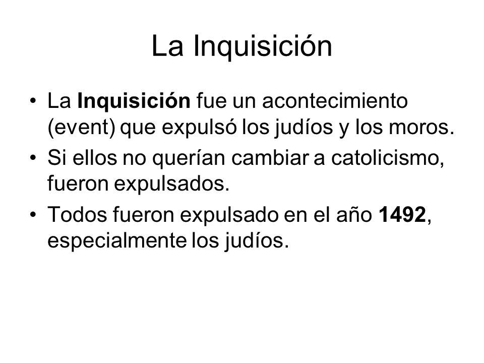 La Inquisición La Inquisición fue un acontecimiento (event) que expulsó los judíos y los moros.