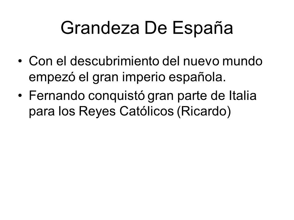 Grandeza De España Con el descubrimiento del nuevo mundo empezó el gran imperio española.