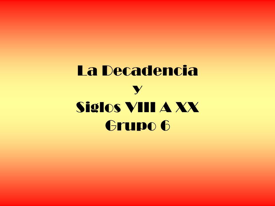 La Decadencia y Siglos VIII A XX Grupo 6