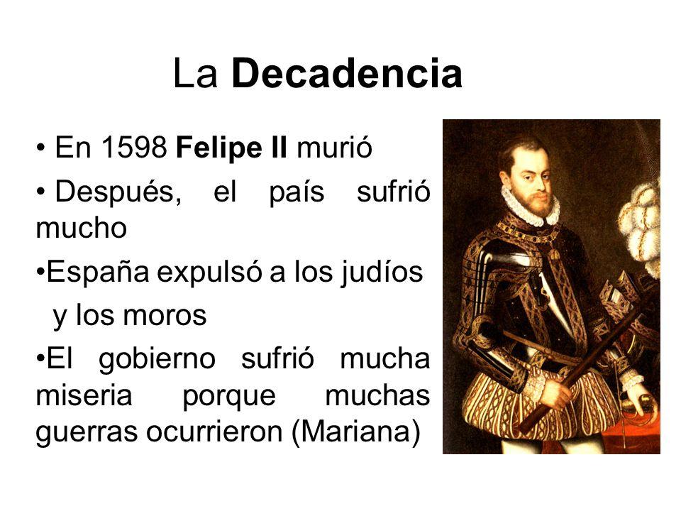 La Decadencia En 1598 Felipe II murió Después, el país sufrió mucho