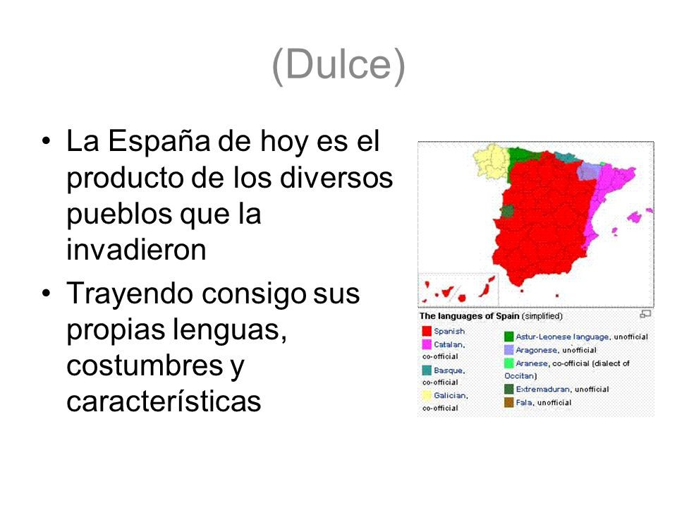 (Dulce) La España de hoy es el producto de los diversos pueblos que la invadieron.