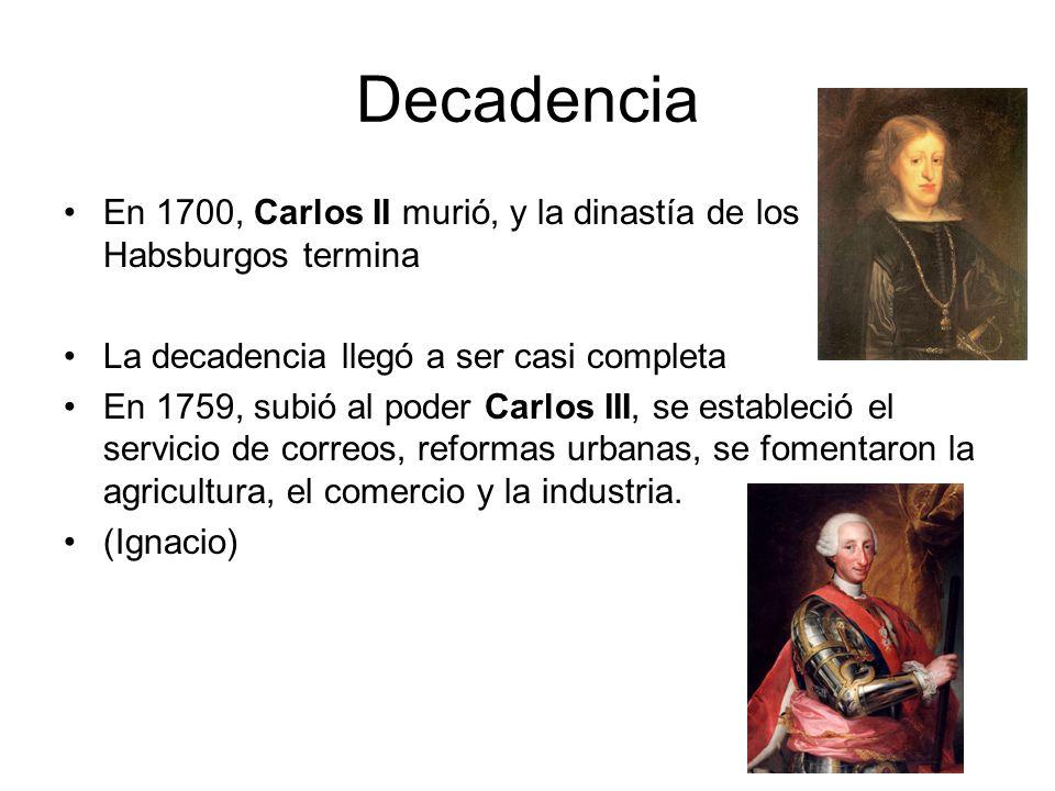 Decadencia En 1700, Carlos II murió, y la dinastía de los Habsburgos termina. La decadencia llegó a ser casi completa.