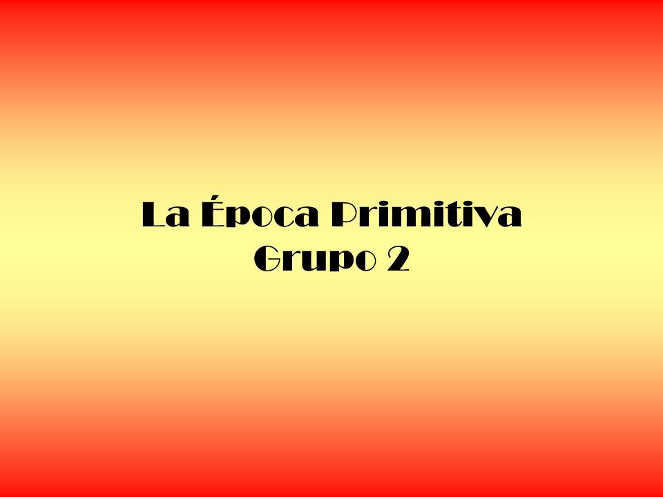 La Época Primitiva Grupo 2
