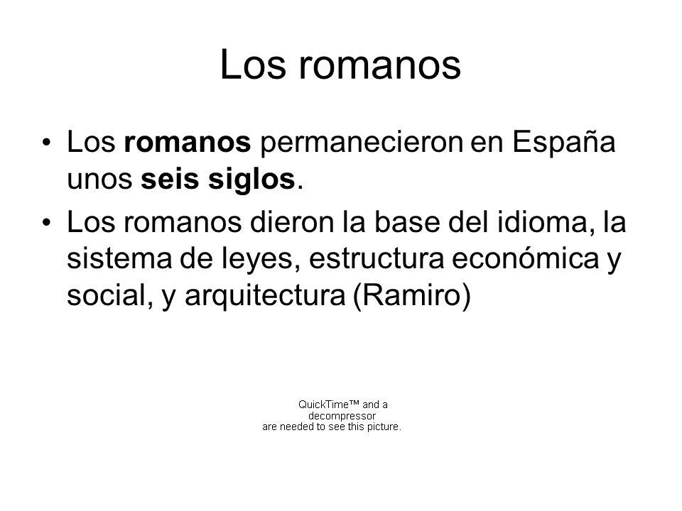 Los romanos Los romanos permanecieron en España unos seis siglos.