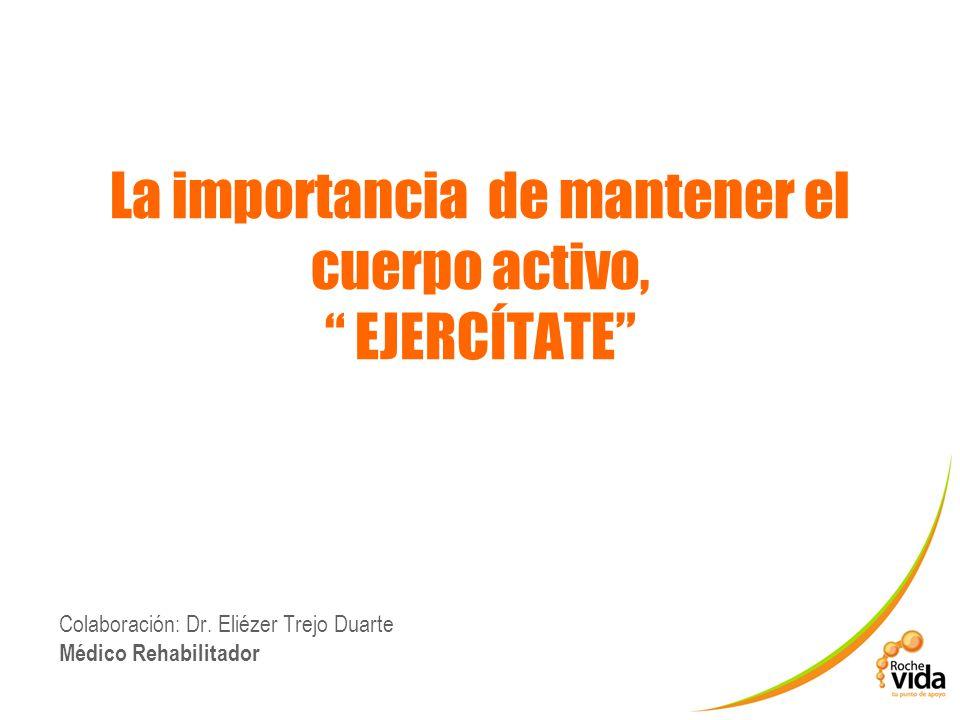 La importancia de mantener el cuerpo activo, EJERCÍTATE