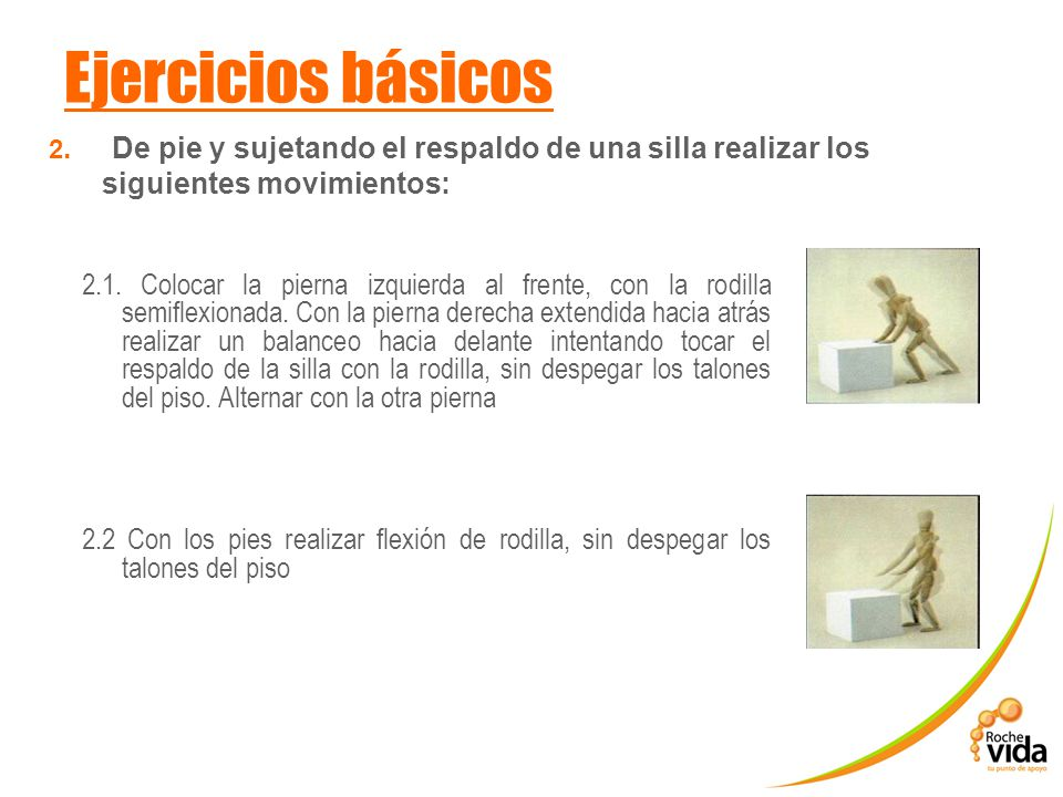 Ejercicios básicos 2. De pie y sujetando el respaldo de una silla realizar los siguientes movimientos: