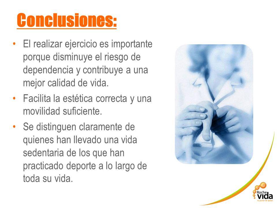 Conclusiones: El realizar ejercicio es importante porque disminuye el riesgo de dependencia y contribuye a una mejor calidad de vida.