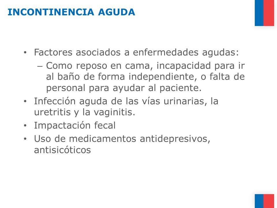 INCONTINENCIA AGUDA Factores asociados a enfermedades agudas: