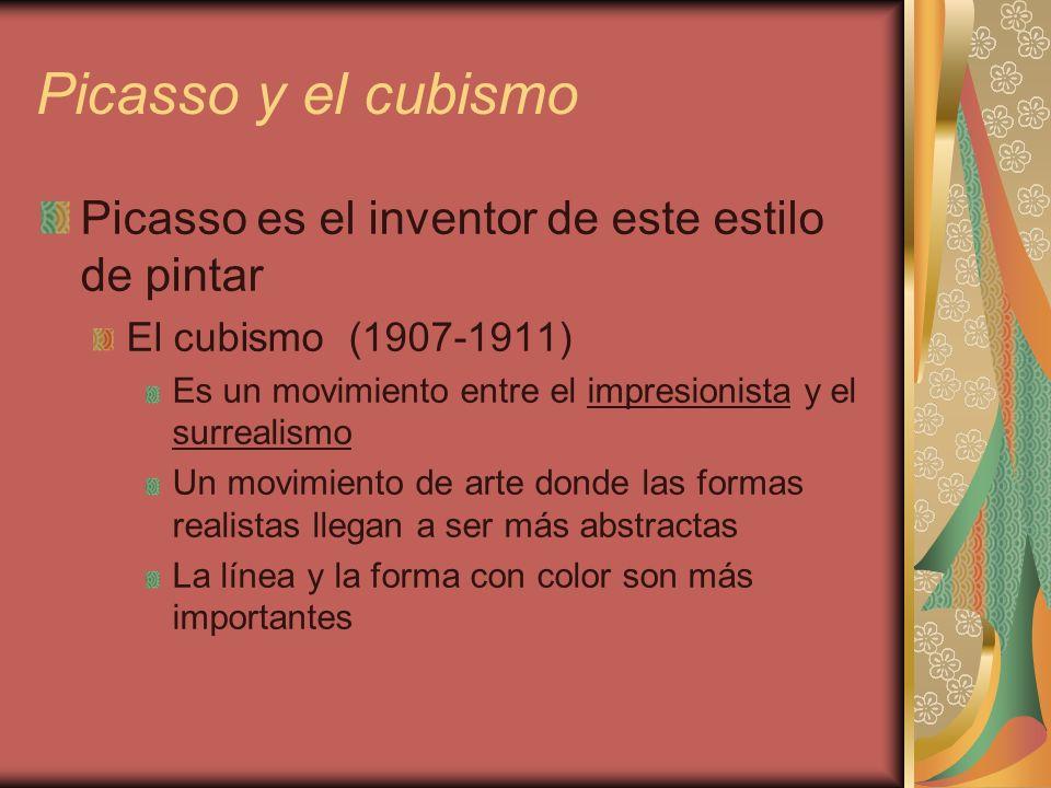 Picasso y el cubismo Picasso es el inventor de este estilo de pintar