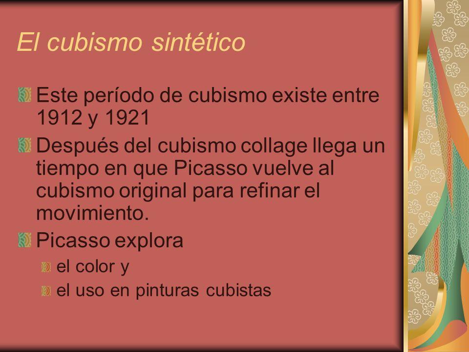 El cubismo sintético Este período de cubismo existe entre 1912 y 1921