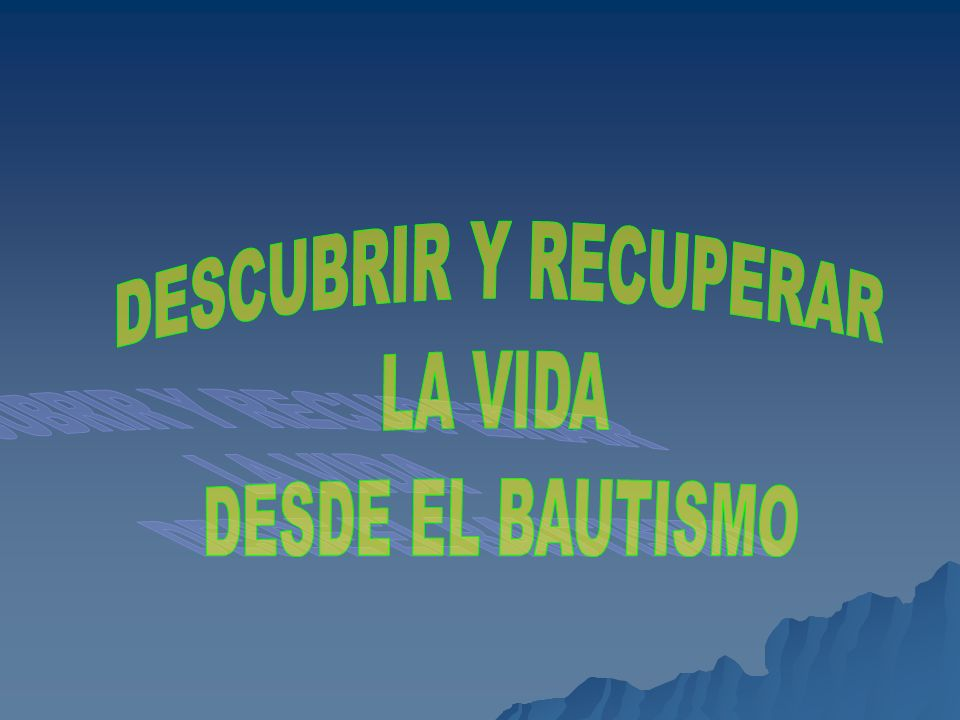 DESCUBRIR Y RECUPERAR LA VIDA DESDE EL BAUTISMO