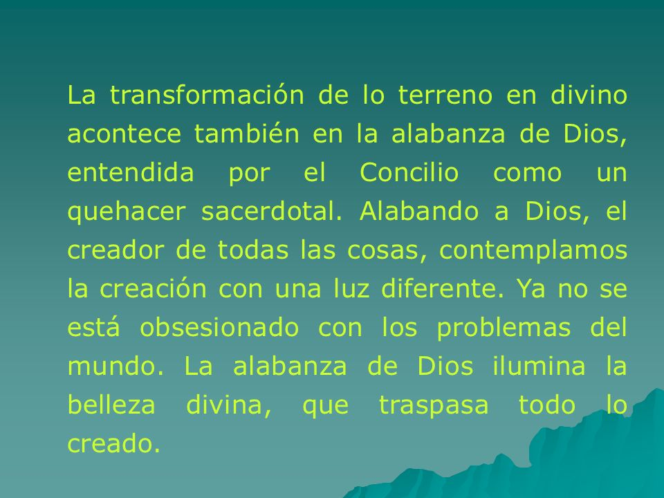La transformación de lo terreno en divino acontece también en la alabanza de Dios, entendida por el Concilio como un quehacer sacerdotal.