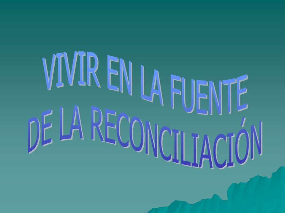 VIVIR EN LA FUENTE DE LA RECONCILIACIÓN