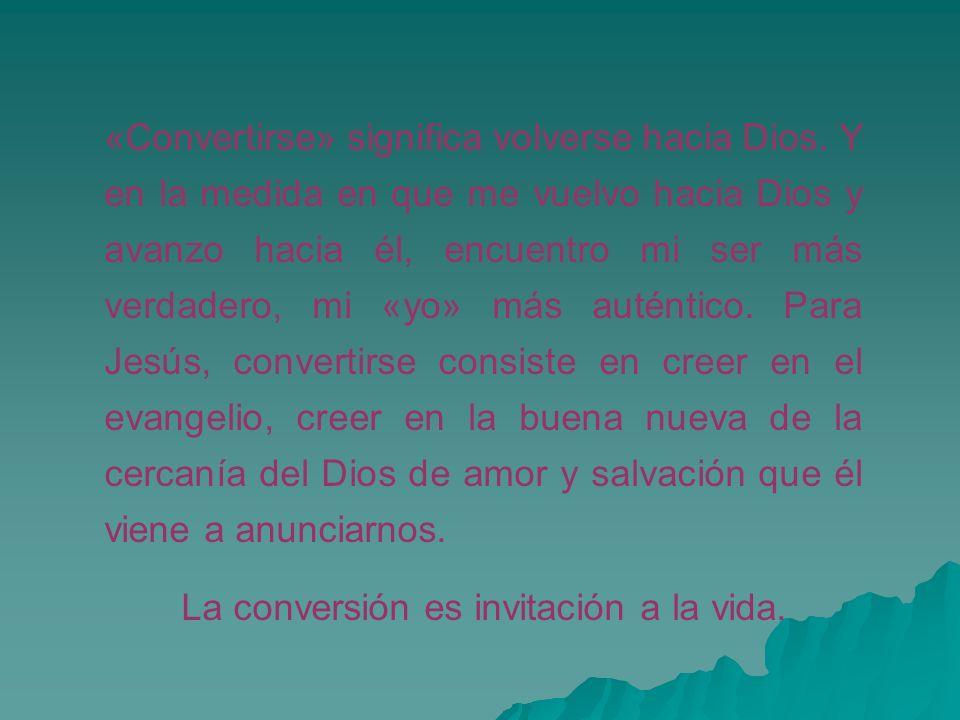 La conversión es invitación a la vida.