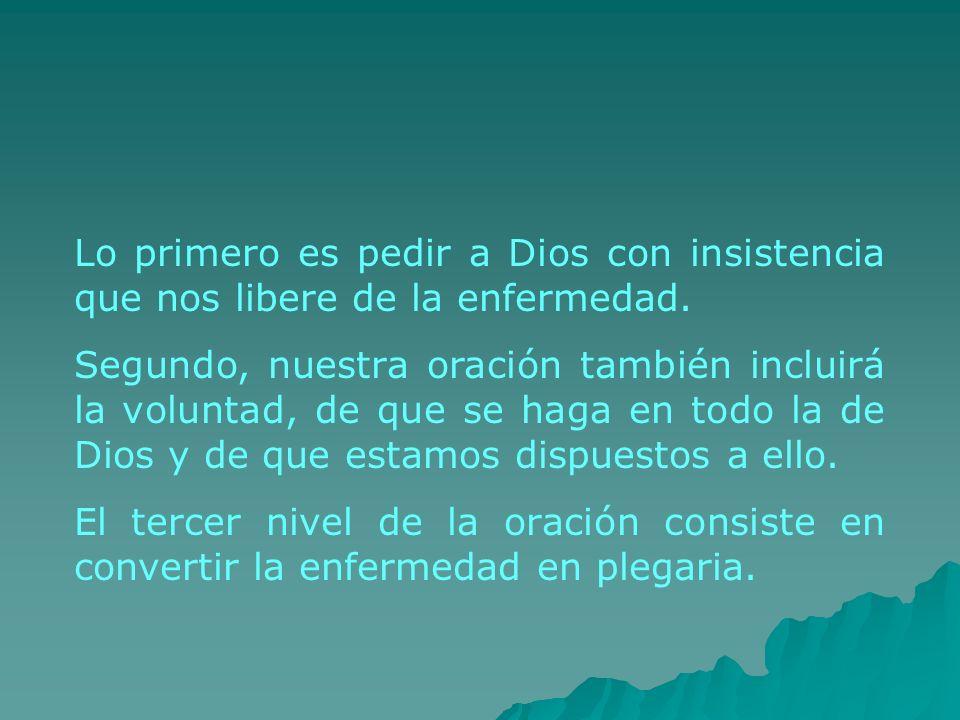 Lo primero es pedir a Dios con insistencia que nos libere de la enfermedad.