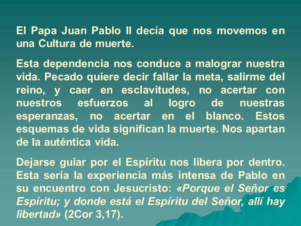 El Papa Juan Pablo II decía que nos movemos en una Cultura de muerte.