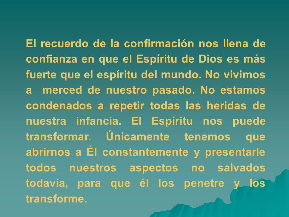 El recuerdo de la confirmación nos llena de confianza en que el Espíritu de Dios es más fuerte que el espíritu del mundo.