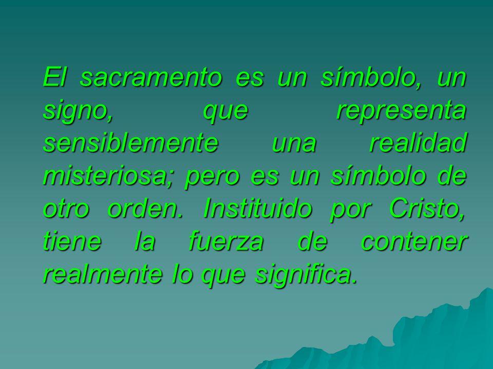 El sacramento es un símbolo, un signo, que representa sensiblemente una realidad misteriosa; pero es un símbolo de otro orden.